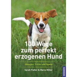 100 Wege zum perfekt erzogenen Hund