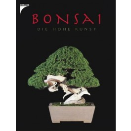 Bonsai - Die hohe Kunst