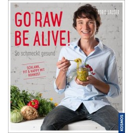 Go raw - be alive!