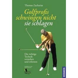 Golfprofis schwingen nicht - sie schlagen