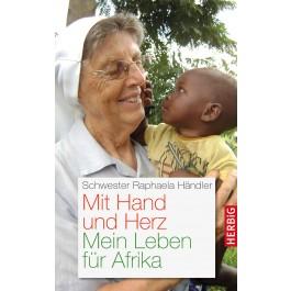 Mit Hand und Herz: Mein Leben für Afrika
