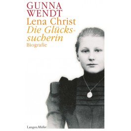 Lena Christ. Die Glückssucherin
