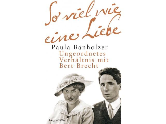 So viel wie eine Liebe: Ungeordnetes Verhältnis mit Bert Brecht