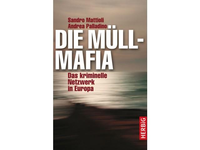 Die Müllmafia. Das kriminelle Netzwerk in Europa