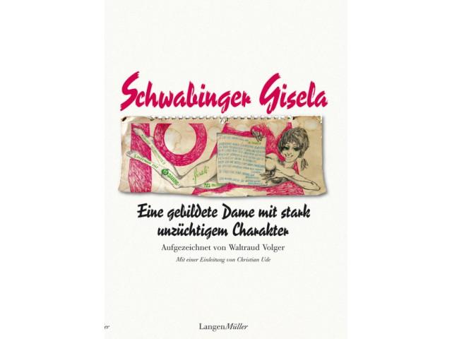 Schwabinger Gisela - Eine gebildete Dame mit stark unzüchtigem Charakter