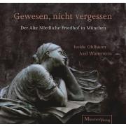 Gewesen, nicht vergessen - Der Alte Nördliche Friedhof in München