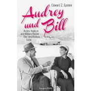Audrey und Bill. Audrey Hepburn und William Holden – Eine unvollendete Liebe
