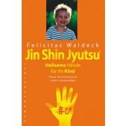 Jin Shin Jyutsu. Heilsame Hände für Ihr Kind